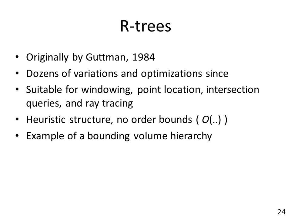 R-trees Originally by Guttman, 1984