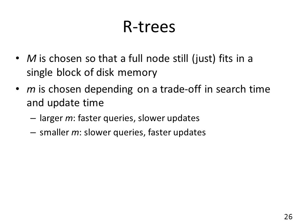 R-trees M is chosen so that a full node still (just) fits in a single block of disk memory.