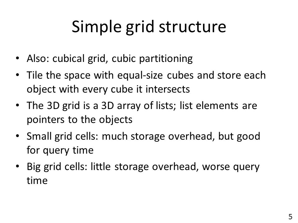 Simple grid structure Also: cubical grid, cubic partitioning
