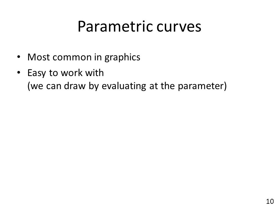 Parametric curves Most common in graphics
