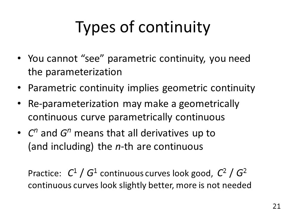 Types of continuity You cannot see parametric continuity, you need the parameterization. Parametric continuity implies geometric continuity.