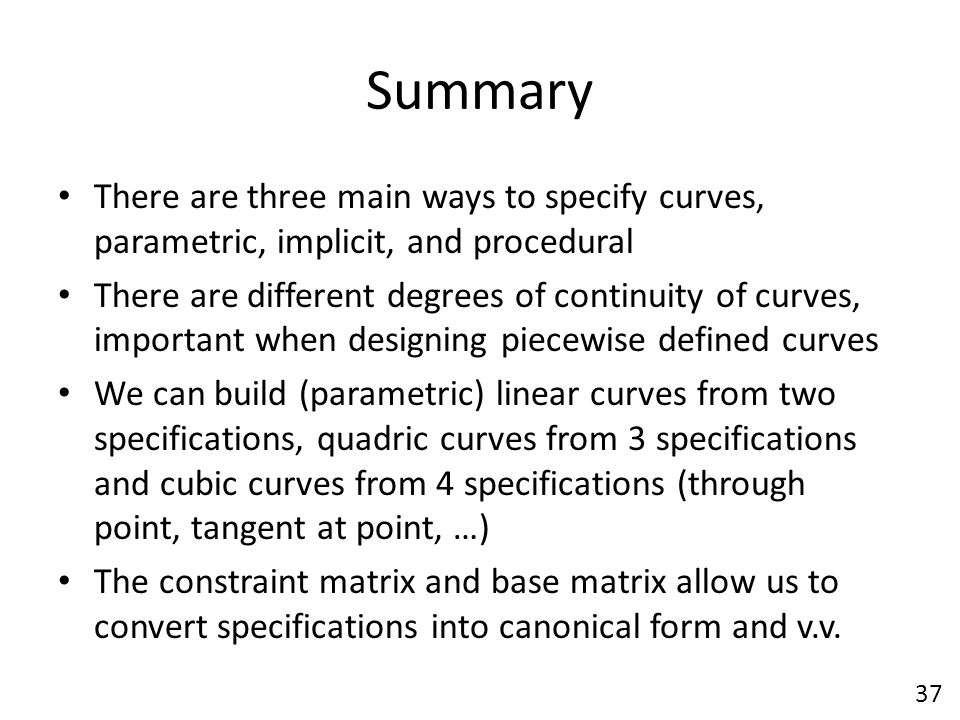 Summary There are three main ways to specify curves, parametric, implicit, and procedural.