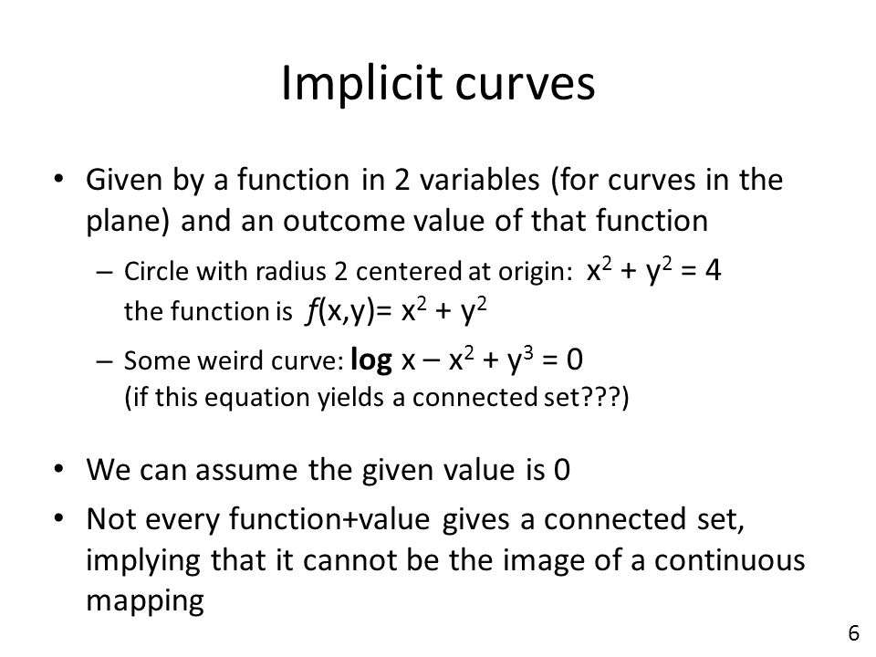 Implicit curves Given by a function in 2 variables (for curves in the plane) and an outcome value of that function.