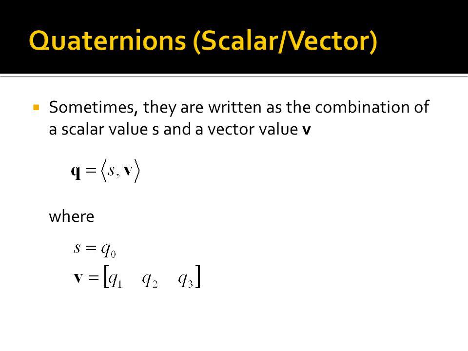 Quaternions (Scalar/Vector)