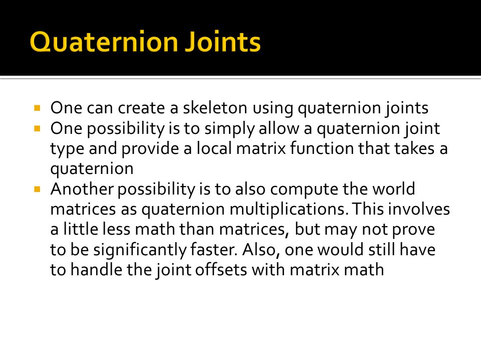 Quaternion Joints One can create a skeleton using quaternion joints