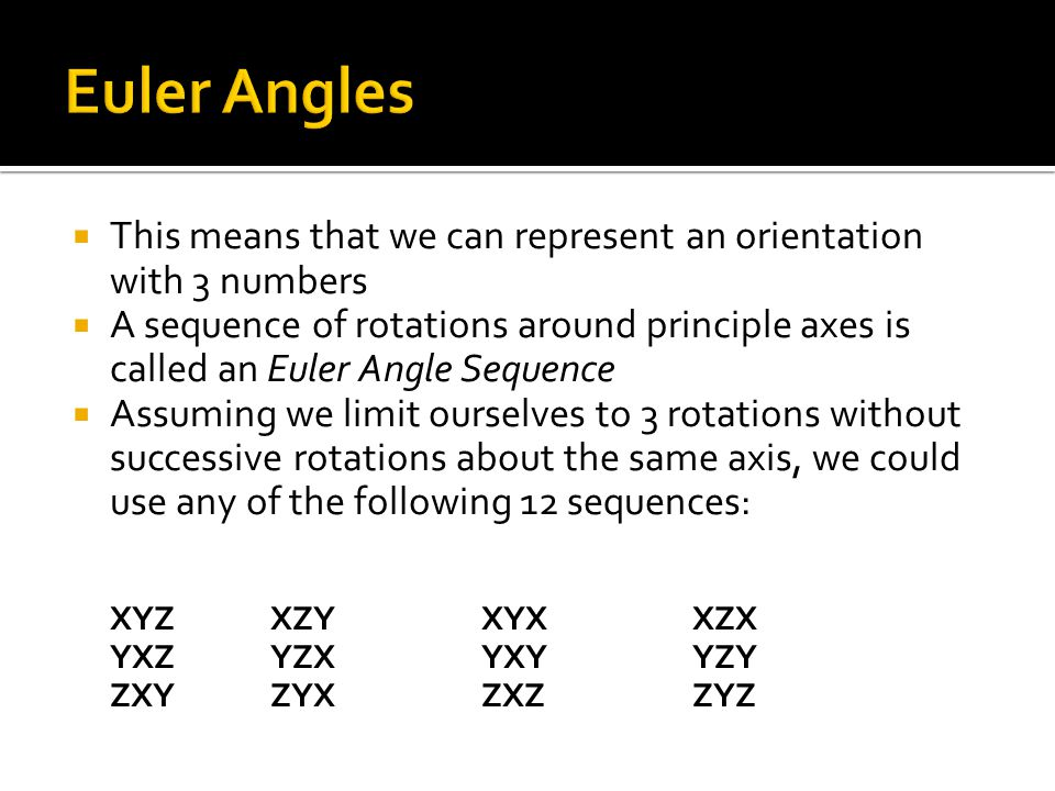Euler Angles This means that we can represent an orientation with 3 numbers.