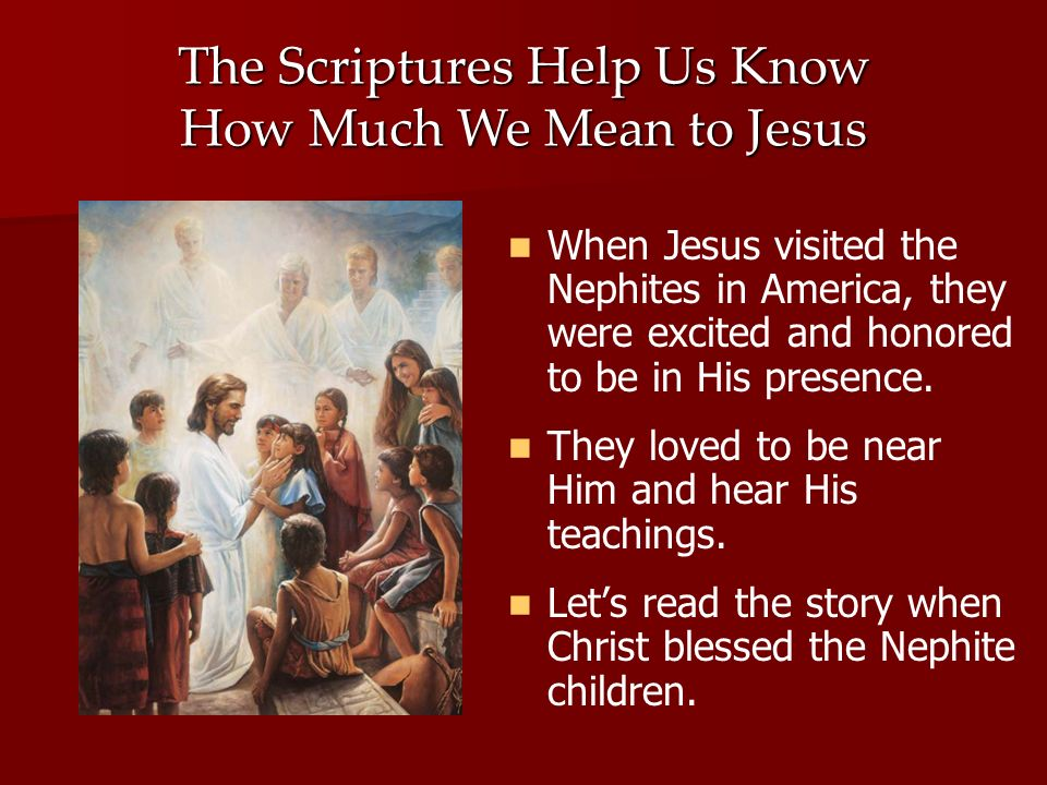 The Scriptures Help Us Know How Much We Mean to Jesus