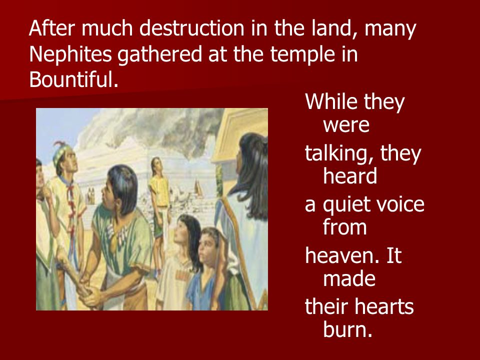 After much destruction in the land, many Nephites gathered at the temple in Bountiful.