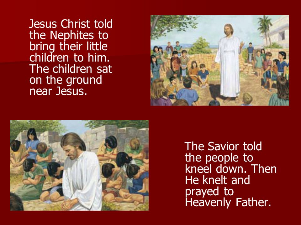 Jesus Christ told the Nephites to bring their little children to him
