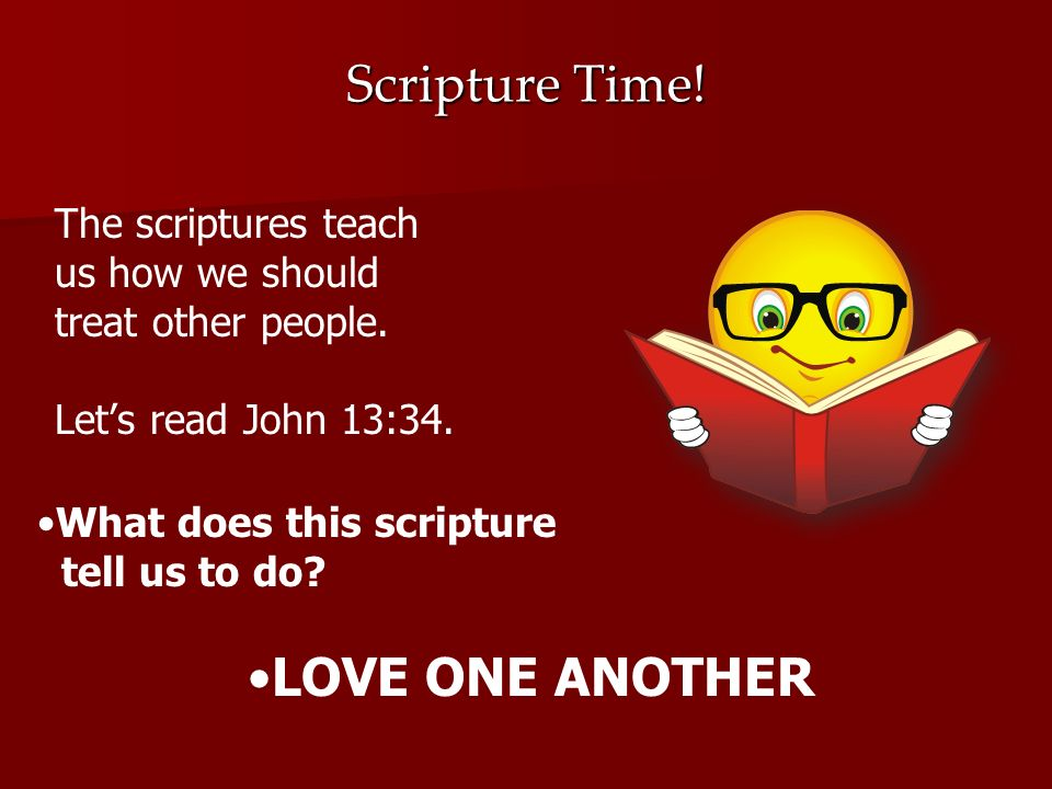 Scripture Time! LOVE ONE ANOTHER The scriptures teach us how we should