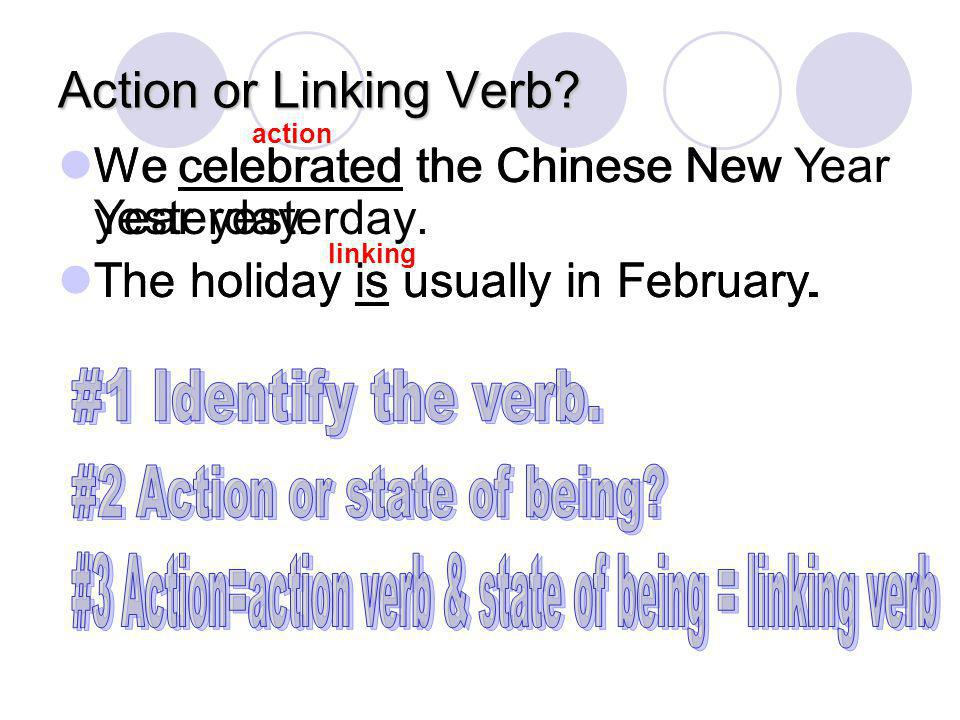 Action or Linking Verb We celebrated the Chinese New Year yesterday.