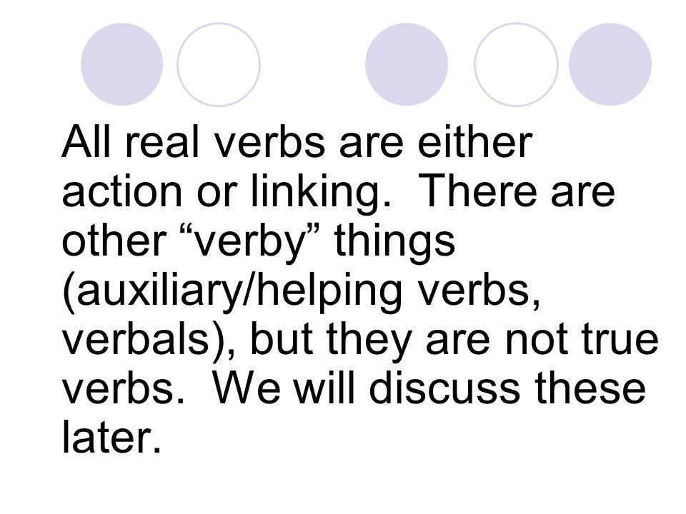 All real verbs are either action or linking