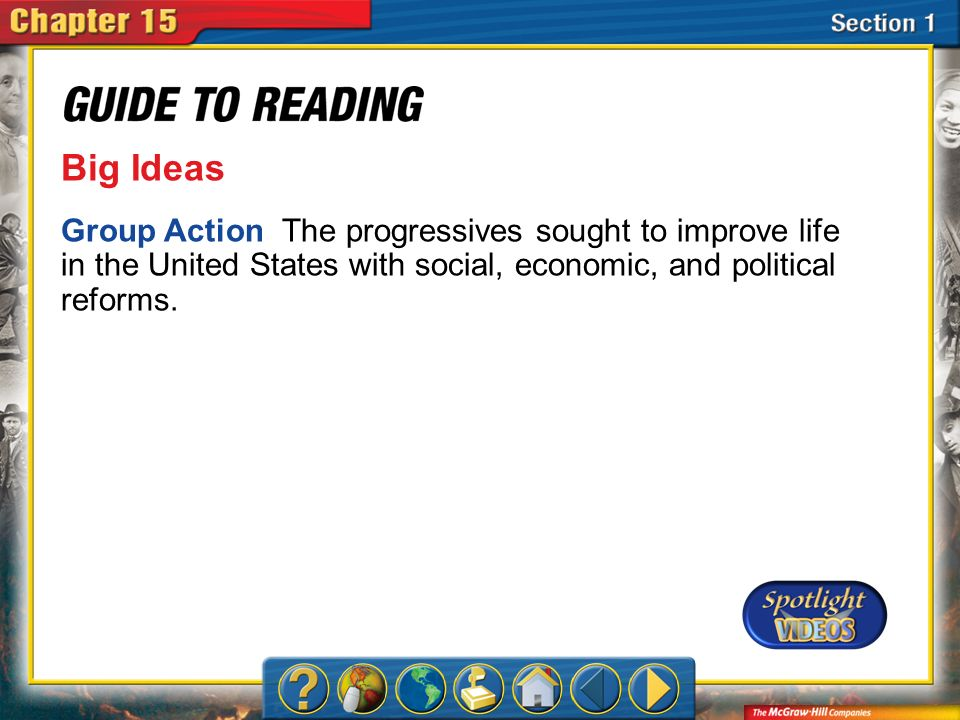 Big Ideas Group Action The progressives sought to improve life in the United States with social, economic, and political reforms.