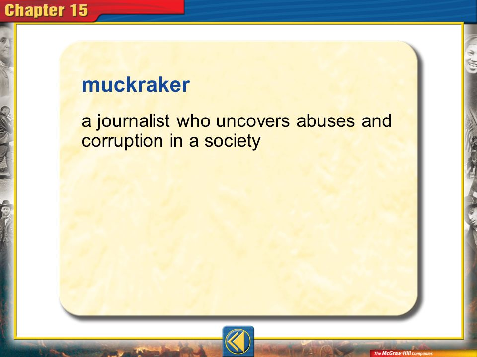 muckraker a journalist who uncovers abuses and corruption in a society
