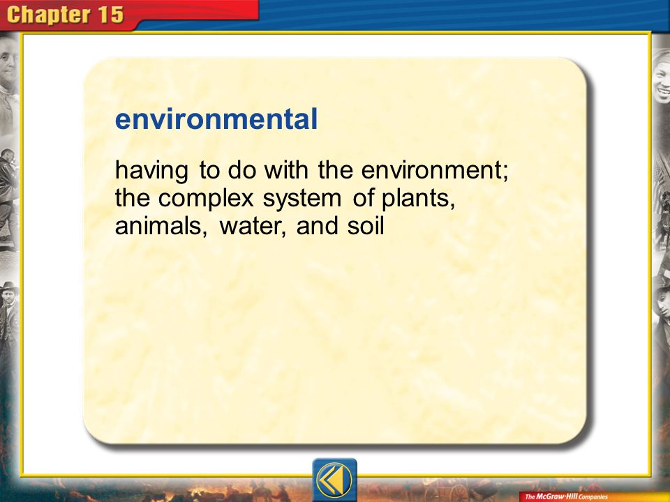 environmental having to do with the environment; the complex system of plants, animals, water, and soil.