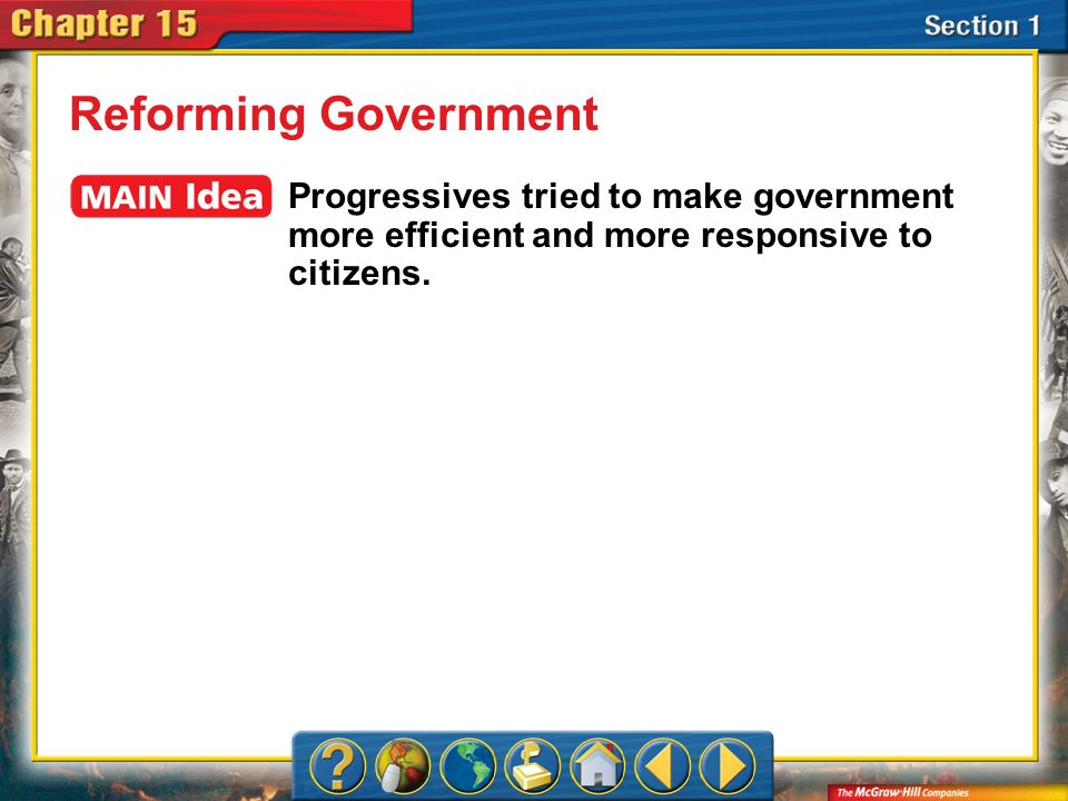 Reforming Government Progressives tried to make government more efficient and more responsive to citizens.