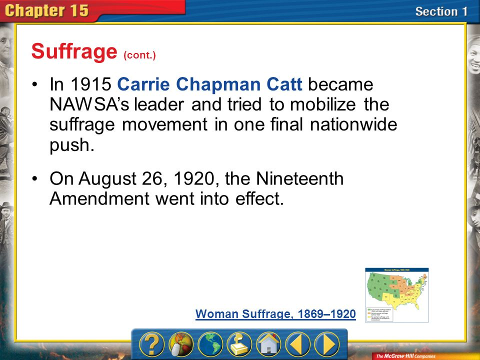 Suffrage (cont.) In 1915 Carrie Chapman Catt became NAWSA's leader and tried to mobilize the suffrage movement in one final nationwide push.