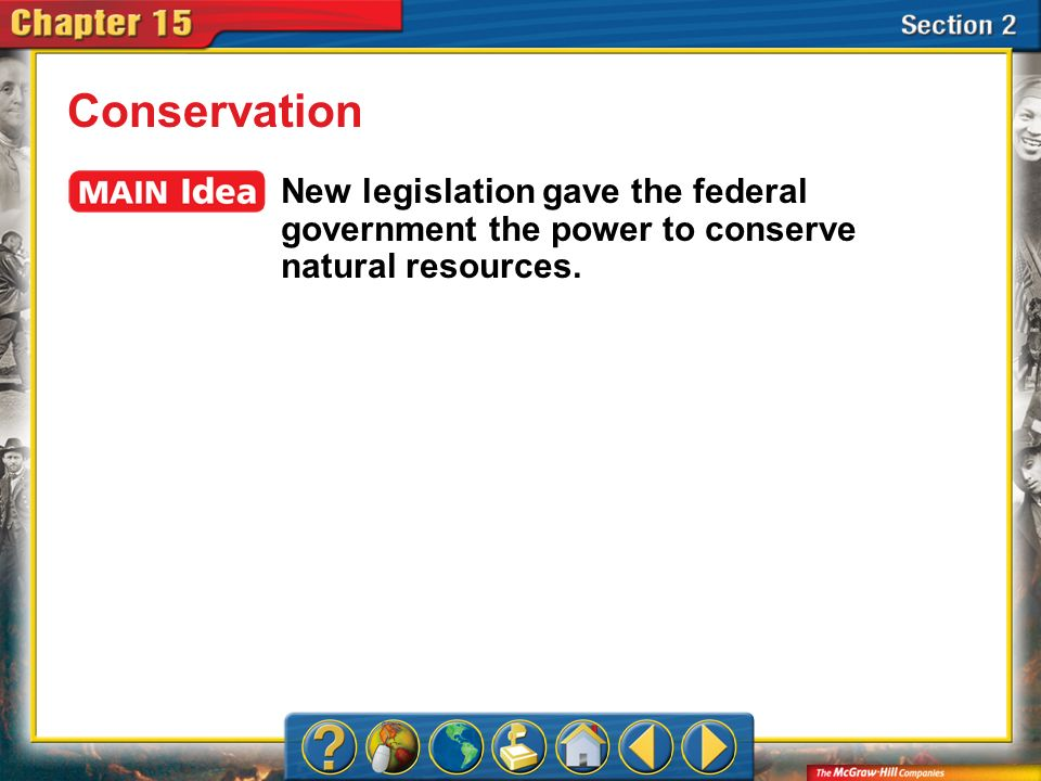 Conservation New legislation gave the federal government the power to conserve natural resources.