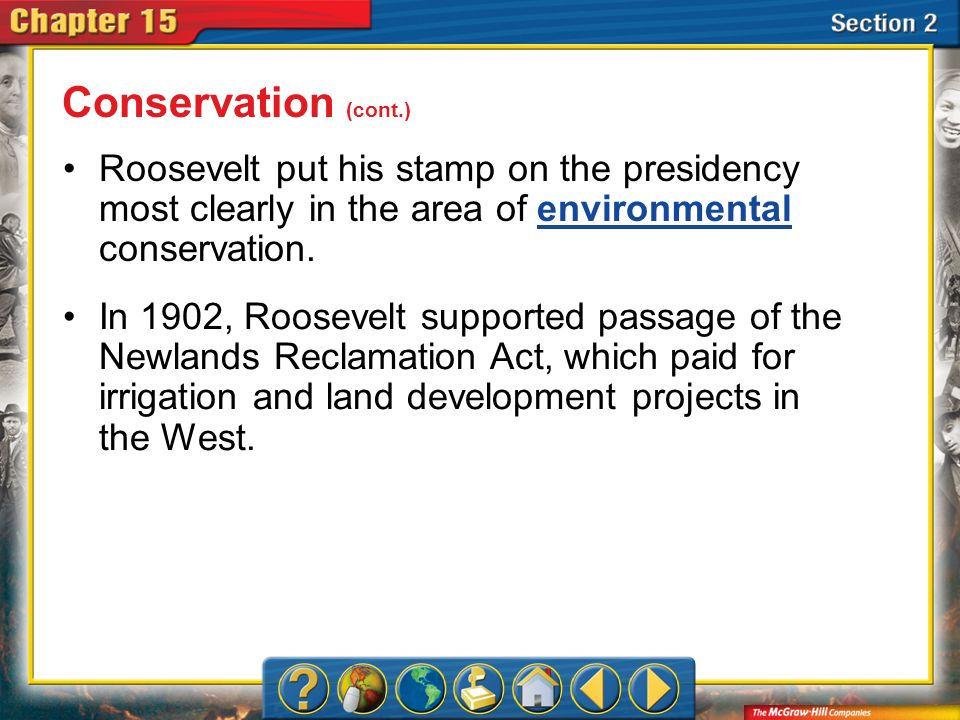 Conservation (cont.) Roosevelt put his stamp on the presidency most clearly in the area of environmental conservation.