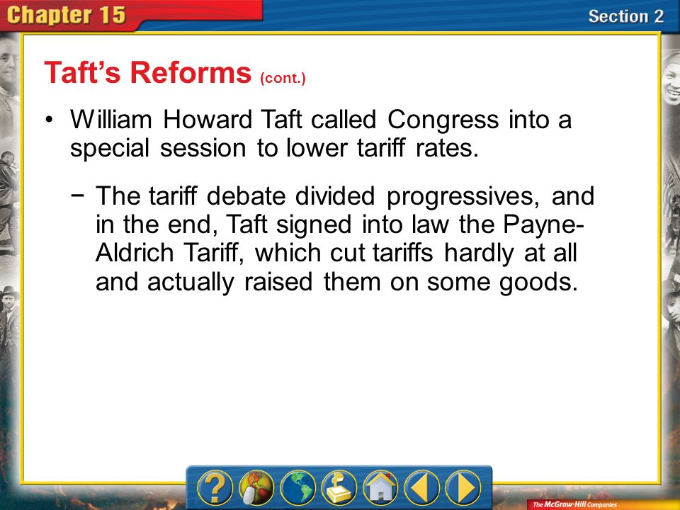 Taft's Reforms (cont.) William Howard Taft called Congress into a special session to lower tariff rates.