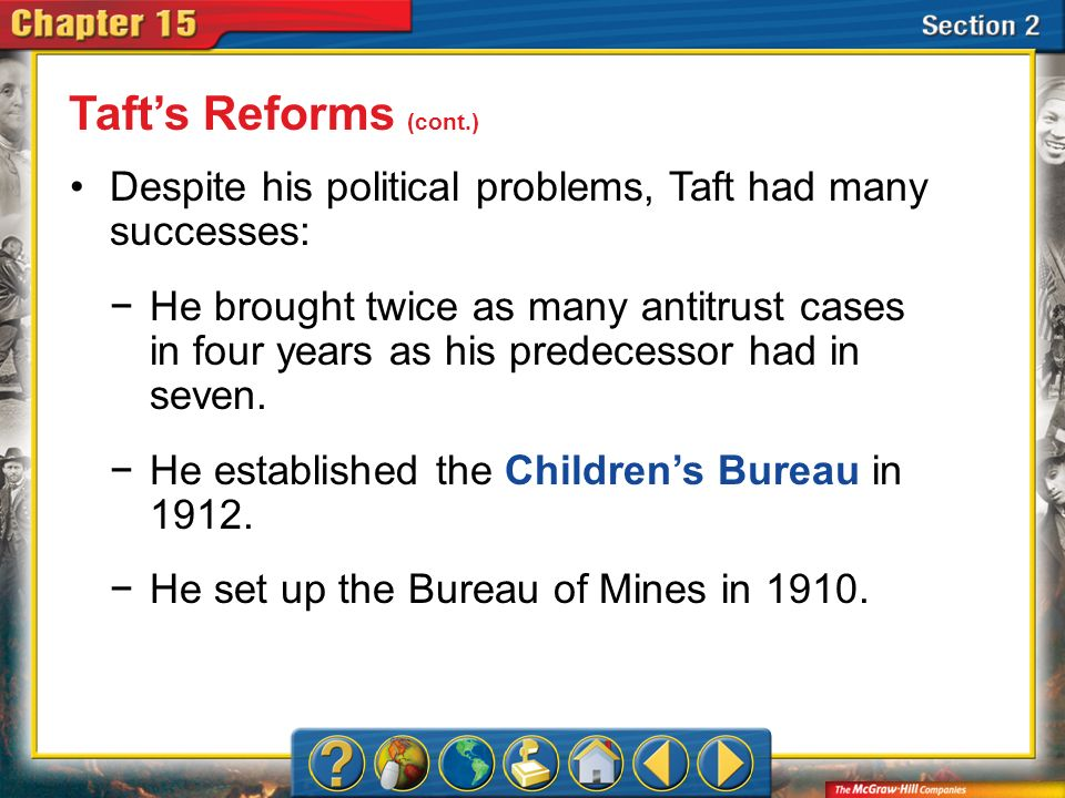 Taft's Reforms (cont.) Despite his political problems, Taft had many successes: