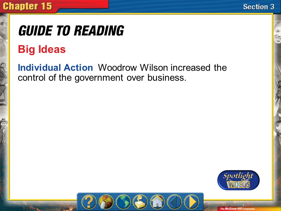 Big Ideas Individual Action Woodrow Wilson increased the control of the government over business.