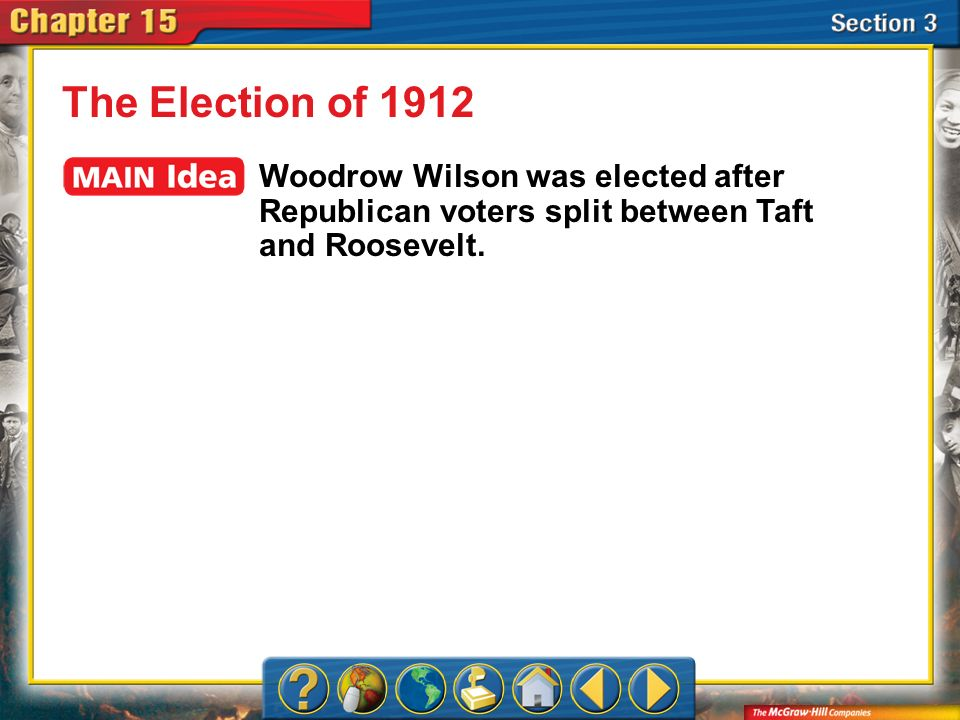 The Election of 1912 Woodrow Wilson was elected after Republican voters split between Taft and Roosevelt.