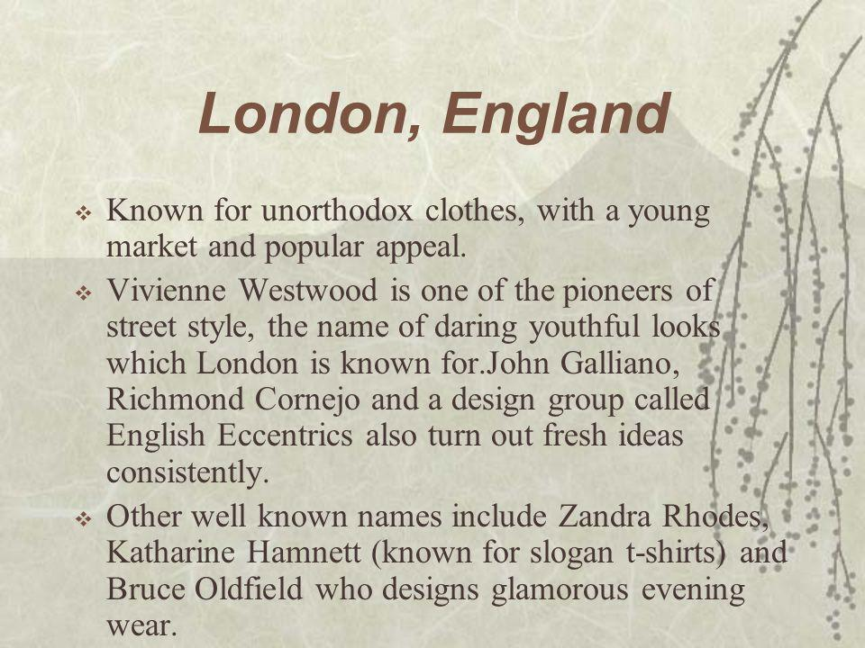London, England Known for unorthodox clothes, with a young market and popular appeal.