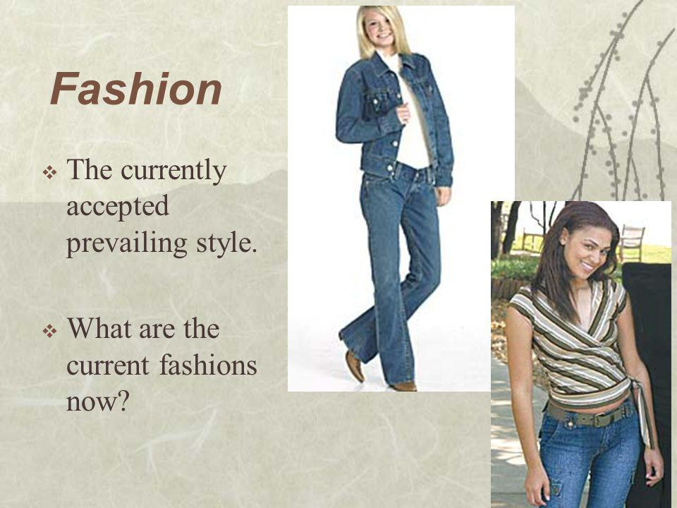 Fashion The currently accepted prevailing style.