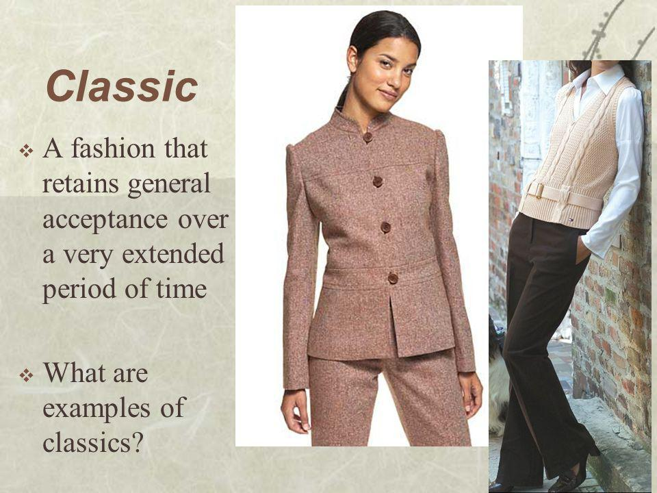 Classic A fashion that retains general acceptance over a very extended period of time.