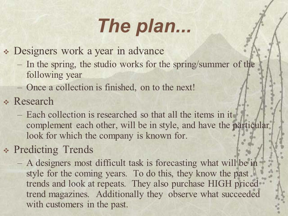 The plan... Designers work a year in advance Research