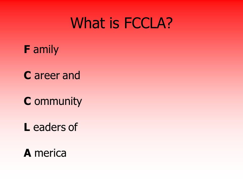 What is FCCLA F amily C areer and C ommunity L eaders of A merica