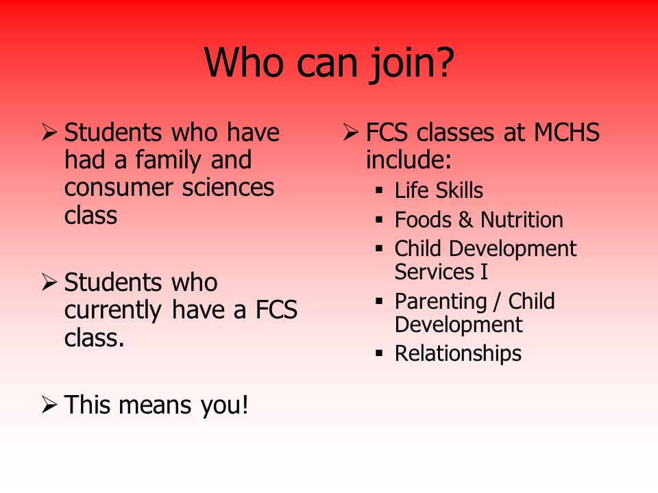 Who can join Students who have had a family and consumer sciences class. Students who currently have a FCS class.