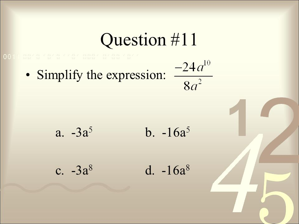 Question #11 Simplify the expression: a. -3a5 b. -16a5