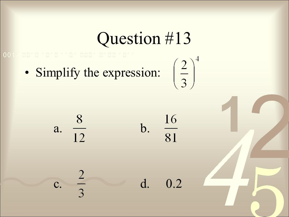 Question #13 Simplify the expression: a. b. c. d. 0.2