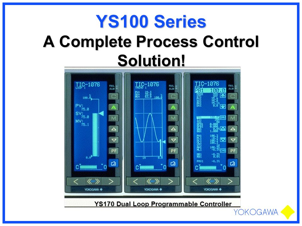 YS100 Series A Complete Process Control Solution!
