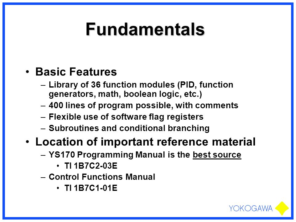Fundamentals Basic Features Location of important reference material