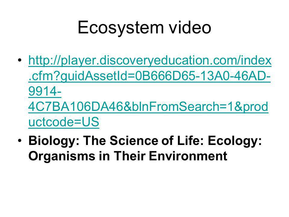 Ecosystem video http://player.discoveryeducation.com/index.cfm guidAssetId=0B666D65-13A0-46AD-9914-4C7BA106DA46&blnFromSearch=1&productcode=US.