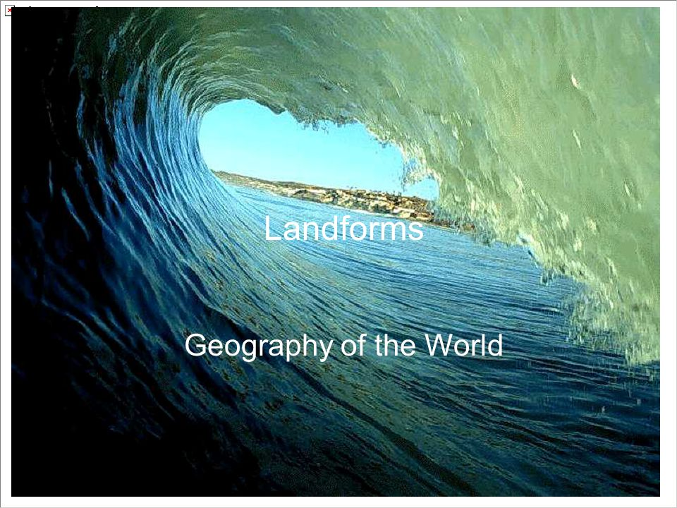 Landforms Geography of the World