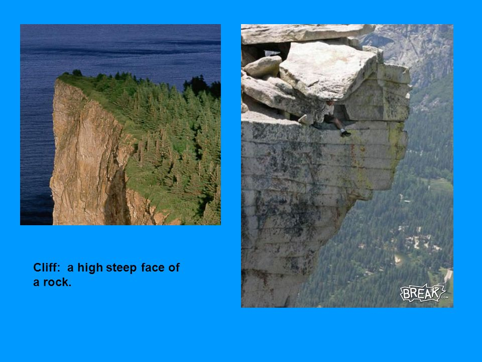 Cliff: a high steep face of a rock.