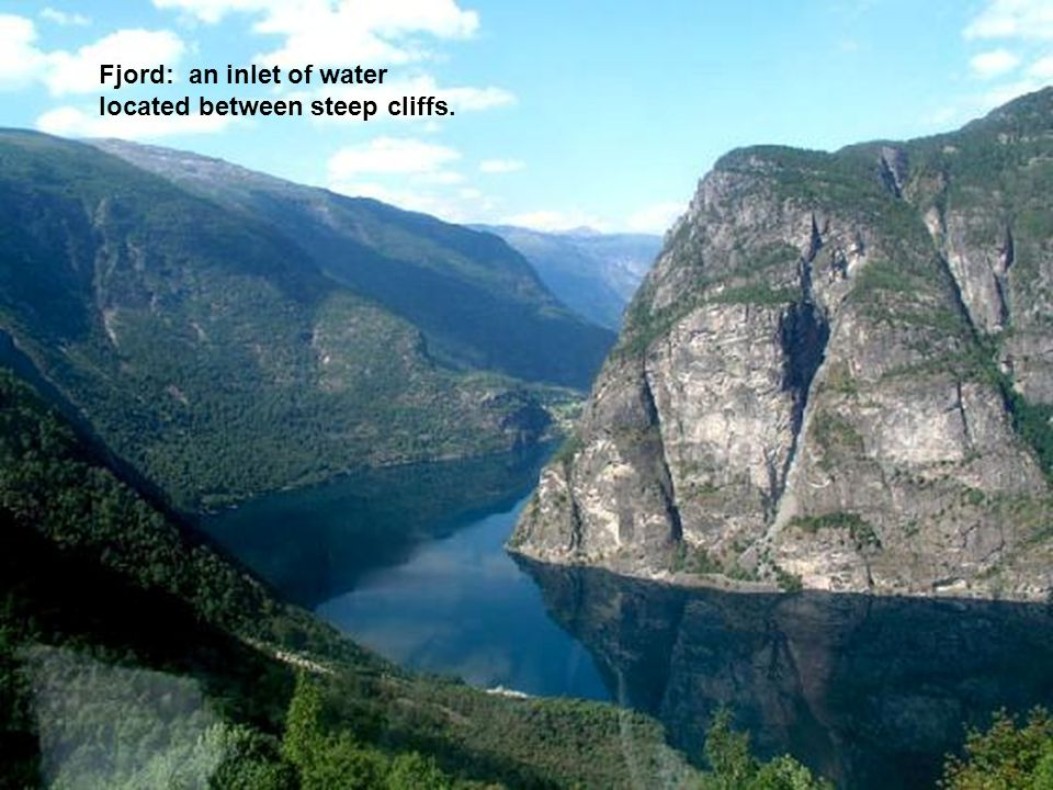 Fjord: an inlet of water located between steep cliffs.