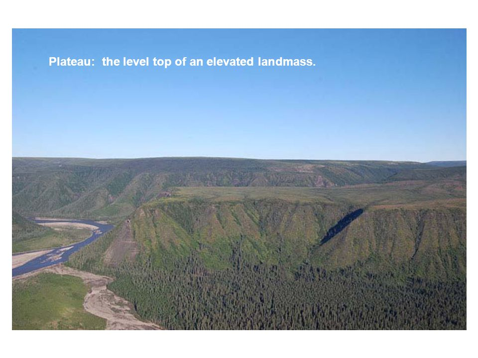 Plateau: the level top of an elevated landmass.