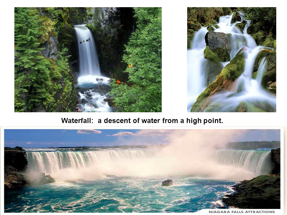 Waterfall: a descent of water from a high point.