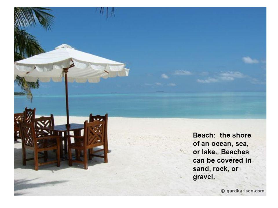 Beach: the shore of an ocean, sea, or lake