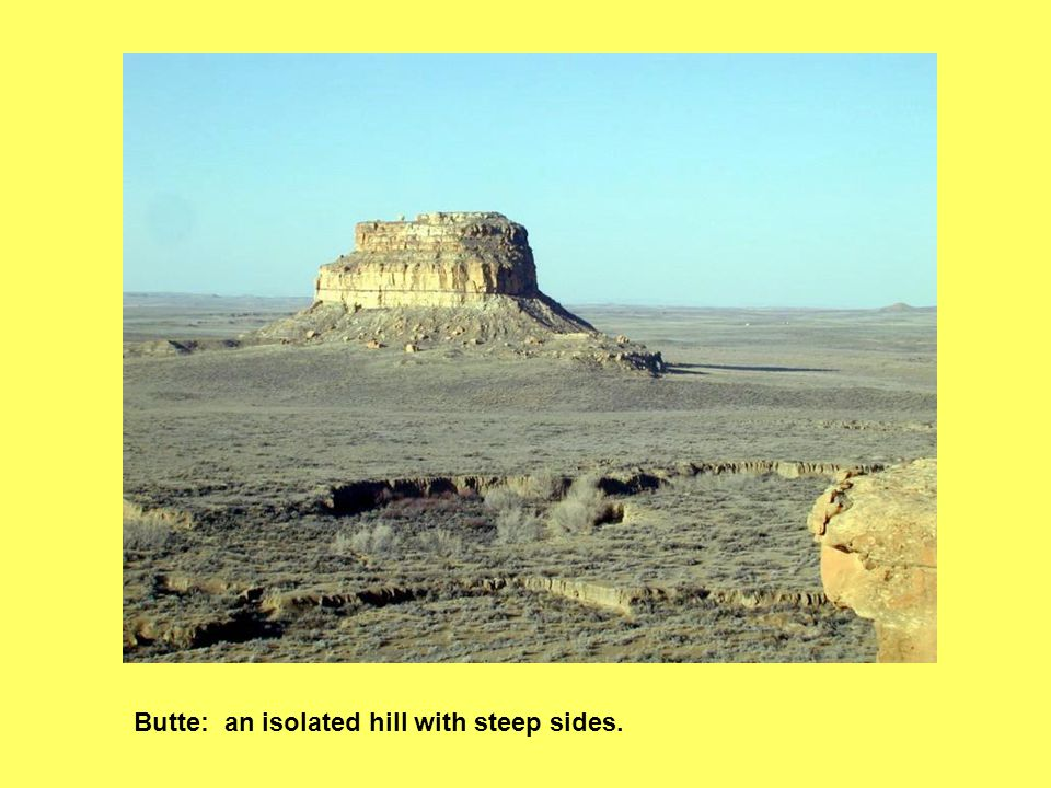Butte: an isolated hill with steep sides.