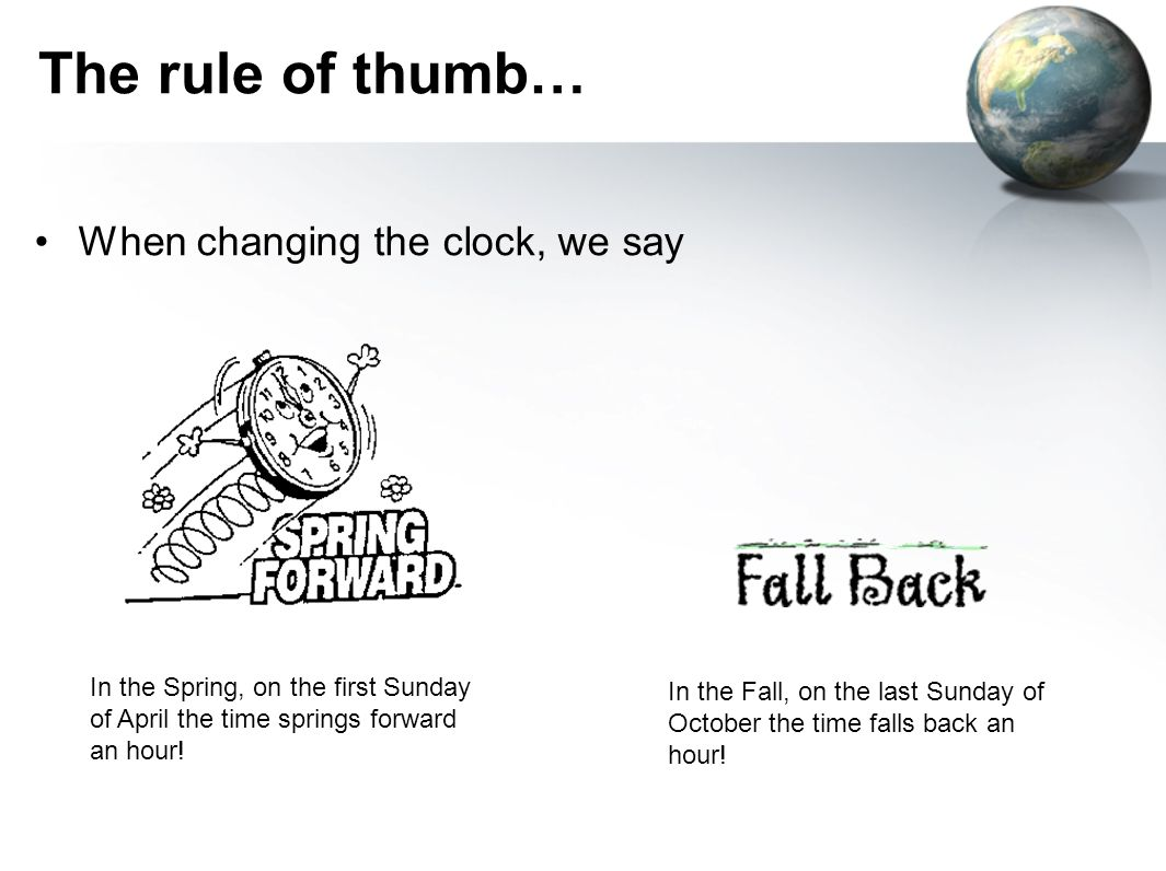 The rule of thumb… When changing the clock, we say