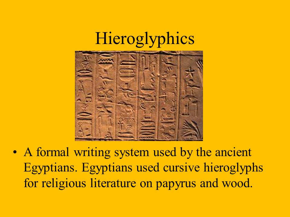 Hieroglyphics A formal writing system used by the ancient Egyptians.