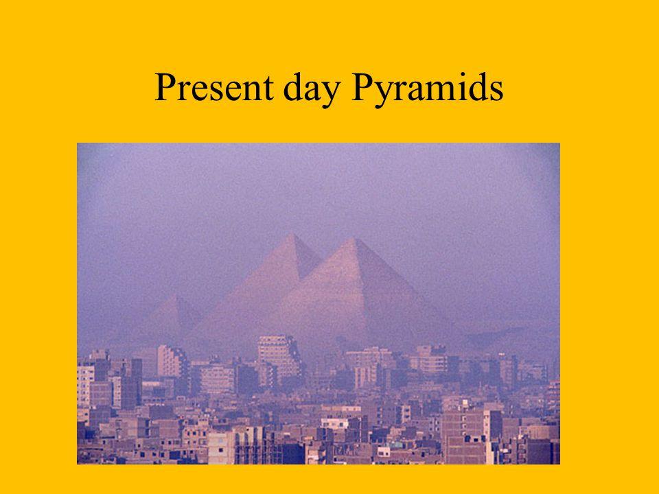 Present day Pyramids