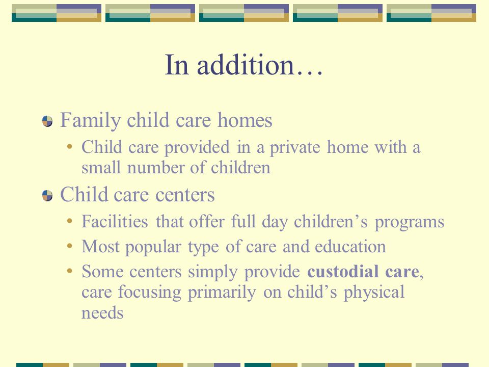 In addition… Family child care homes Child care centers