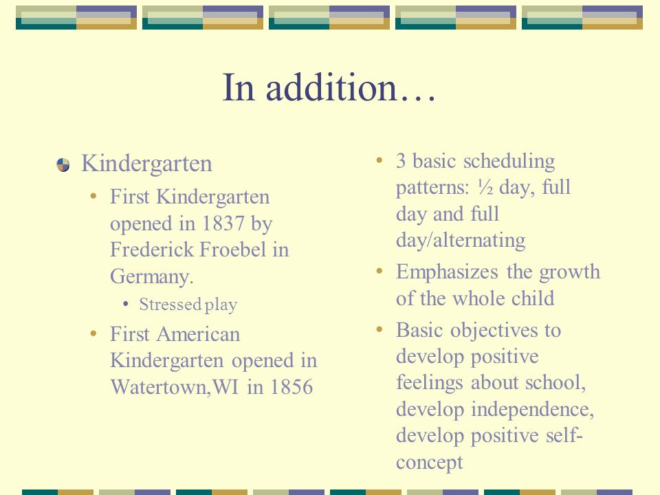 In addition… Kindergarten